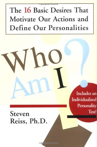 Who Am I?: 16 Basic Desires That Motivate Our Actions Define Our Personalities: The 16 Basic Desires That Motivate Our Actions and Define Our Personality