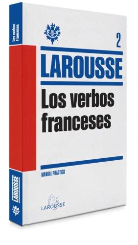 Los Verbos Franceses (Larousse - Lengua Francesa - Manuales Prácticos)