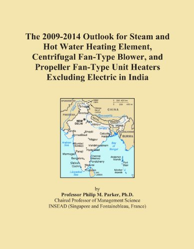 The 2009-2014 Outlook For Steam And Hot Water Heating Element, Centrifugal Fan-Type Blower, And Propeller Fan-Type Unit Heaters Excluding Electric In India