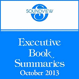 Soundview Executive Book Summaries, October 2013 | [James E. Lukaszewski, Jake Breeden, Josh Hamm]
