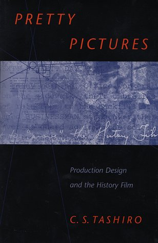 Pretty Pictures: Production Design and the History Film, C. S. Tashiro