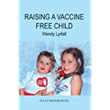 Raising a Vaccine Free Childby Wendy Lydall