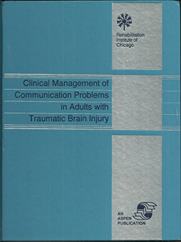 Clinical Management of Communication Problems in Adults with Traumatic Brain Injury (The Rehabilitation Institute of Chicago Publication Series)