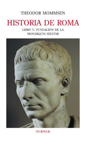 Historia De Roma. Libro V. Fundación De La Monarquía Militar por Mommsen, Theodor