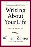 Writing About Your Life: A Journey into the Past (1569243794) by Zinsser, William