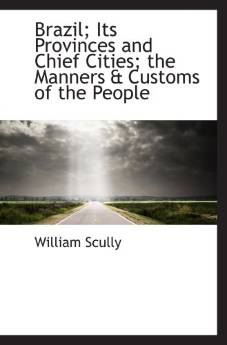 Brazil; Its Provinces and Chief Cities; the Manners & Customs of the People