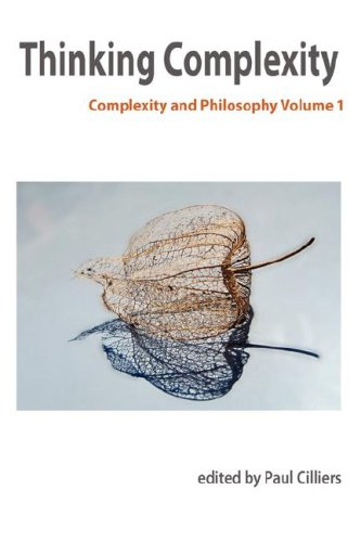 Thinking Complexity: Complexity & Philosophy Volume 1