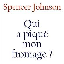 Qui a piqué mon fromage ? (       UNABRIDGED) by Spencer Johnson Narrated by Albert Millaire, Benoit Brière, Serge Postigo, Frédéric Desager