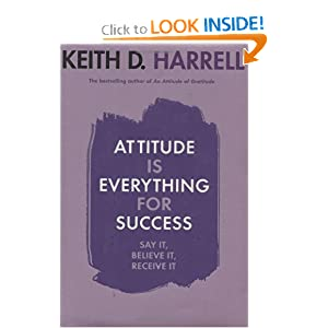 Attitude Is Everything for Success  — by  Keith Harrell