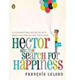 Francois Lelord Hector and the Search for Happiness[ HECTOR AND THE SEARCH FOR HAPPINESS ] By Lelord, Francois ( Author )Aug-31-2010 Paperback