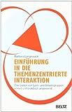 Einführung in die Themenzentrierte Interaktion (TZI): Das Leiten von Lern- und Arbeitsgruppen erklärt und praktisch angewandt (Beltz Taschenbuch / Psychologie)