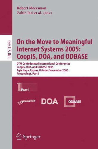 On the Move to Meaningful Internet Systems 2005: CoopIS, DOA, and ODBASE: OTM Confederated International Conferences, CoopIS, DOA, and ODBASE 2005, ... Applications, incl. Internet/Web, and HCI)