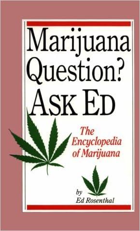 Marijuana Questions? Ask Ed: The Encyclopedia of Marijuana