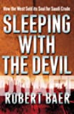 Sleeping with the Devil: The Truth About Saudi Arabia and Their Crude Threat to the West (1844131939) by Baer, Robert