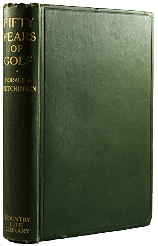 Horace G. Hutchinson - Fifty Years of Golf (Illustrated)