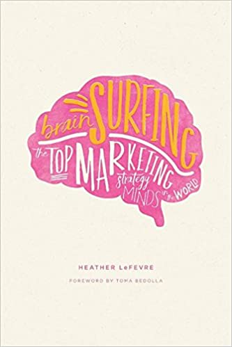 Brain Surfing: The Top Marketing Strategy Minds In The World