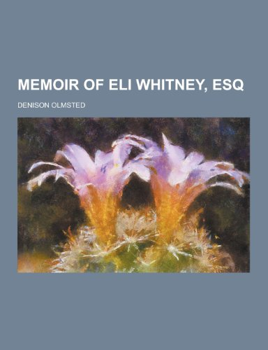 Memoir of Eli Whitney, Esq