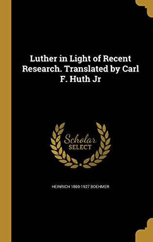 luther-in-light-of-recent-research-translated-by-carl-f-huth-jr