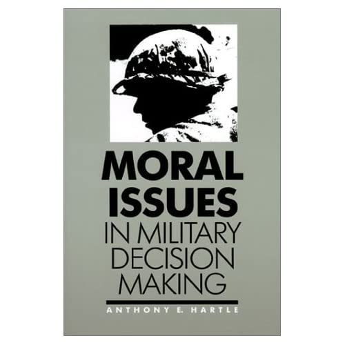 Moral Issues in Military Decision Making, Hartle, Anthony E.