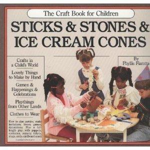 Sticks and Stones and Ice Cream Cones: The Craft Book for Children