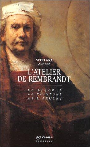 L'Atelier de Rembrandt : La Liberté, la peinture et l'argent