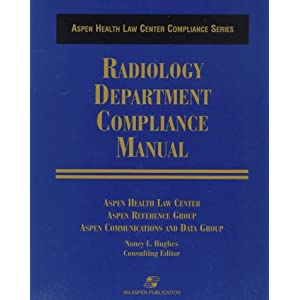 Radiology Department Compliance Manual (Aspen Health Law Center Compliance Series)