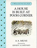 A. A. Milne A House is Built at Pooh Corner (Winnie-The-Pooh story books)