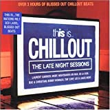 echange, troc Artistes Divers - This Is Chillout : The Late Night Sessions