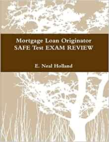 Mortgage Loan Originator - SAFE Test EXAM REVIEW: E. Neal ...