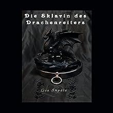 Die Sklavin des Drachenreiters Hörbuch von Lisa Skydla Gesprochen von: Ilona Noß