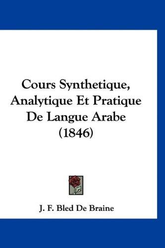 Cours Synthetique, Analytique Et Pratique de Langue Arabe (1846)