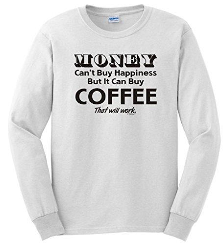 Money Can'T Buy Happiness But It Can Buy Coffee Long Sleeve T-Shirt Large White
