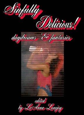 Sinfully Delicious! Hot & Sensual Daydreams & Fantasies - Erotic Short Stories - Erotica Fiction Anthology