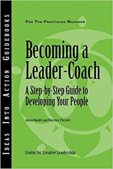 Download Becoming a Leader-Coach: A Step-By-Step Guide to Developing Your People ebook