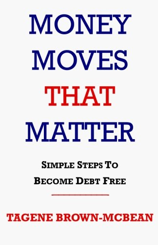 Money Moves That Matter: Simple Steps to Become Debt-Free