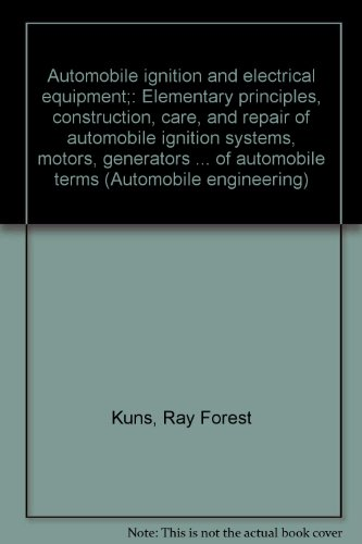 Automobile Ignition And Electrical Equipment;: Elementary Principles, Construction, Care, And Repair Of Automobile Ignition Systems, Motors, ... Of Automobile Terms (Automobile Engineering)