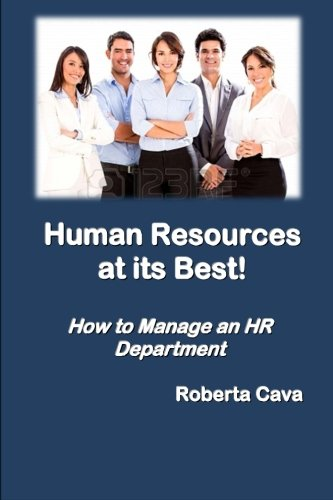 Human Resources At Its Best!: How To Manage An Hr Department