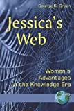 img - for Jessica's Web : Womens Advantages in the Knowledge Era (PB) (Paperback)--by George Graen [2007 Edition] book / textbook / text book