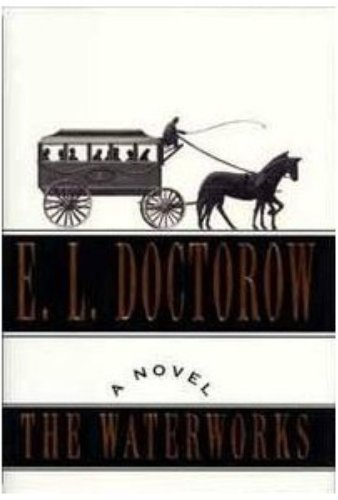 The Waterworks: A Novel by E. L. Doctorow