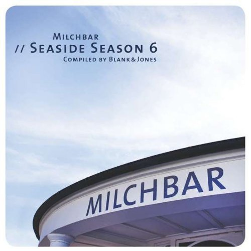 Blank & Jones - Milchbar: Seaside Season 6 - Zortam Music