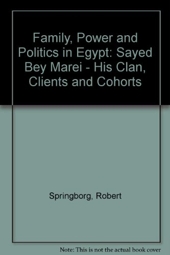 Family, Power and Politics in Egypt: Sayed Bey Marei-His Clan, Clients and Cohorts PDF