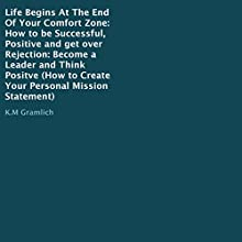 Life Begins at the End Of Your Comfort Zone (       UNABRIDGED) by K.M. Gramlich Narrated by David Bean