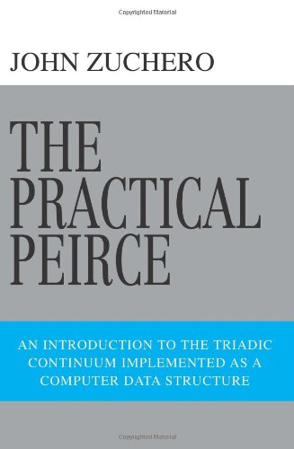 The Practical Peirce: An Introduction to the Triadic Continuum Implemented as a Computer Data Structure: John Zuchero: 9780595441129: Amazon.com: Books