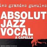 echange, troc Les Grandes Gueules - Absolut Jazz Vocal : A Capella - Copy control