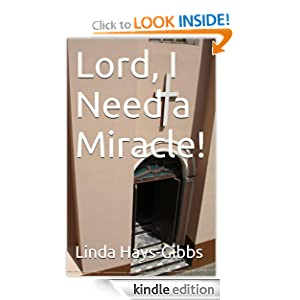 Amazon.com: Lord, I Need a Miracle! (MIracle Series) eBook: Linda Hays-Gibbs: Kindle Store