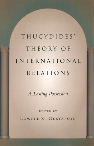 Thucydides' Theory of International Relations: A Lasting Possession (Political Traditions in Foreign Policy)