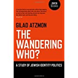 "The Wandering Who: A Study of Jewish Identity Politicsvon ""Gilad Atzmon"""