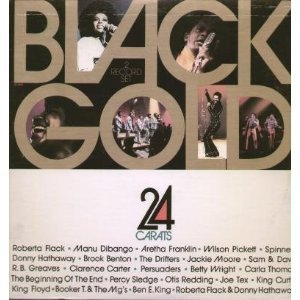 Black Gold 24 Carats 2xLP by Percy Sledge, Aretha Franklin, Jackie Moore, Otis Redding, R. B, Greaves, Booker T and the MG's, Sam & Dave, The Drifters and Clarence Carter, Persuaders