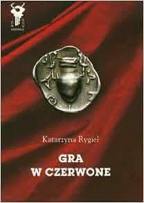 Gra w czerwone: Rygiel Katarzyna: 9788375063653: Amazon.com: Books