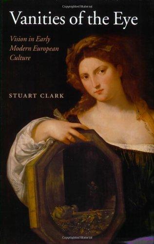 Vanities of the Eye: Vision in Early Modern European Culture